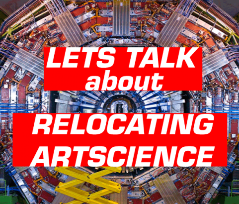 Lets talk about RELOCATING ArtScience